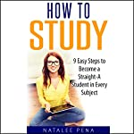 How to Study: The 9 Easy Steps to Become a Straight-A Student in Every Subject | Natalee Pena