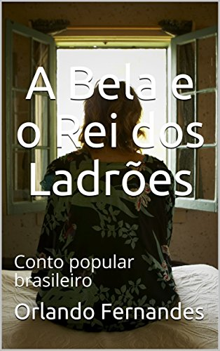 A Bela e o Rei dos Ladrões: Conto popular brasileiro