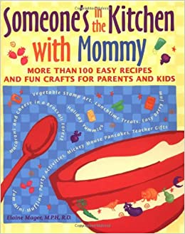 Someone S In The Kitchen With Mommy 100 Easy Recipes And Fun