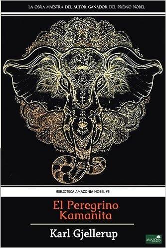 El Peregrino Kamanita: (Premio Nobel de Literatura) (Spanish Edition): Karl Gjellerup: 9781545048597: Amazon.com: Books