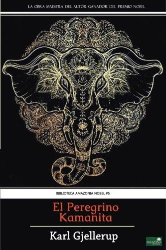 El Peregrino Kamanita: (Premio Nobel de Literatura) (Spanish Edition) [Karl Gjellerup] (Tapa Blanda)