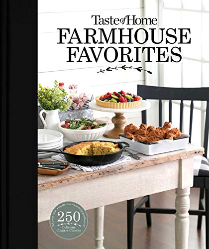 Taste of Home Farmhouse Favorites: 275 Heirloom Recipes with Down Home Flavor