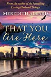 That You Are Here: A Novel