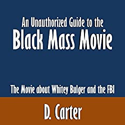 An Unauthorized Guide to the Black Mass Movie: The Movie about Whitey Bulger and the FBI