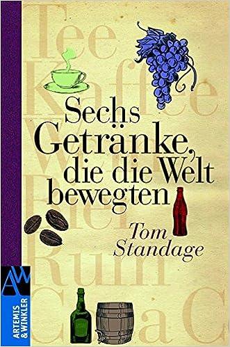Sechs Getränke, die die Welt bewegten Artemis & Winkler Sachbuch ...