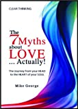 The 7 Myths About Love Actually! by Mike George (2011-09-30)