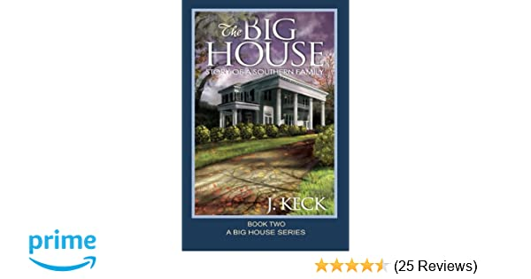 The Big House Story Of A Southern Family Book 2 J Keck