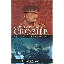 Captain Francis Crozier: Last Man Standing?