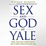 Sex and God at Yale: Porn, Political Correctness, and a Good Education Gone Bad | Nathan Harden