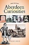 Aberdeen Curiosities, Smith, Robert, 1841584142