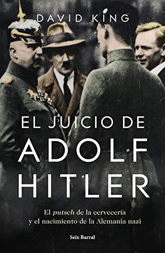 El juicio de Adolf Hitler: El putsch de la cervecería  y el nacimiento de la Alemania nazi (Los Tres Mundos) por David King,Fernández Fernández-Lomana, Íñigo