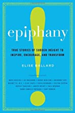 Epiphany: True Stories of Sudden Insight to Inspire, Encourage, and Transform