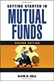Getting Started in Mutual Funds, Alvin D. Hall, 0470521147