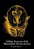 The Cellular Structure of the Mammalian Nervous System, H. Hillman, 9401086818