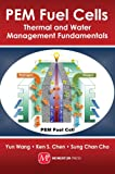 PEM Fuel Cells : Principles and Thermal and Water Management, Wang, Yun and Chen, Ken S., 160650245X