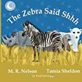 The Zebra Said Shhh, M. R. Nelson, 1623954401