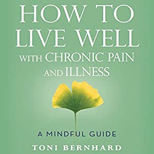 How to Live Well with Chronic Pain and Illness Audiobook