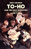 To-Ho and the Gold Destroyers, Jules Lermina, 193555834X