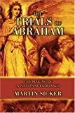 The Trials of Abraham, Martin Sicker, 0595337538
