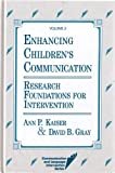 Enhancing Children's Communication : Research Foundations for Intervention, Ann P. Kaiser, 155766076X