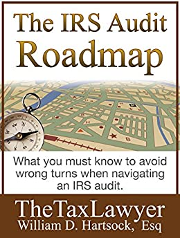 The IRS Audit Roadmap: Avoid Wrong Turns & Successfully Navigate an IRS Audit by [Hartsock, William D.]