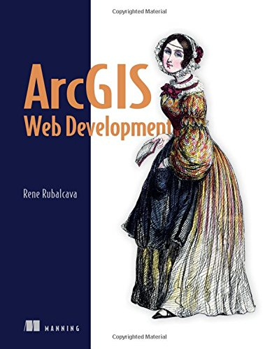 ArcGIS Web Development by Manning Publications
