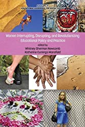 Women Interrupting, Disrupting, and Revolutionizing Educational Policy and Practice (Educational Leadership for Social Justice)