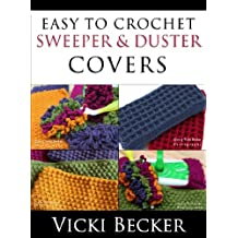 Easy To Crochet Sweeper & Duster Covers (Quick and Easy Crochet Book 2)