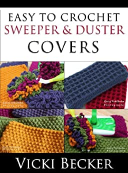 Easy To Crochet Sweeper & Duster Covers (Quick and Easy Crochet Book 2) by [Becker, Vicki]
