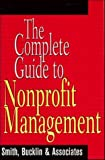 img - for The Complete Guide to Nonprofit Management (Wiley Nonprofit Law, Finance and Management Series) by Bucklin & Associates, Inc. Smith (1994-11-30) book / textbook / text book