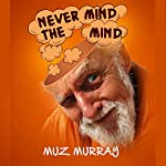 Never Mind the Mind | Muz Murray