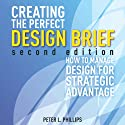 Creating the Perfect Design Brief: How to Manage Design for Strategic Advantage Audiobook by Peter L. Phillips Narrated by Scott O' Neill