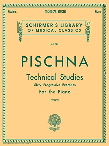 Pischna: Technical Studies - Sixty Progressive Exercises for the Piano (Schirmer's Library Of Musical Classics, Vol. 792)
