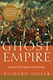 Ghost Empire: A Journey to the Legendary Constantinople