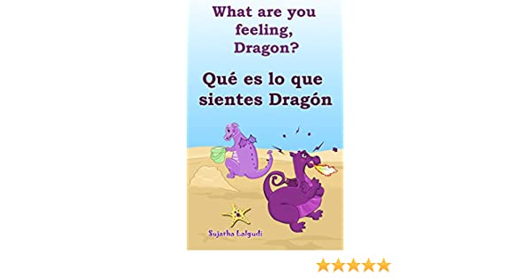 Spanish childrens books:What are you feeling Dragon.Qué es lo que sientes Dragón: Childrens English-Spanish Picture book (Bilingual Edition), ...
