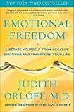 Judith Orloff: Emotional Freedom : Liberate Yourself from Negative Emotions and Transform Your Life (Paperback); 2010 Edition