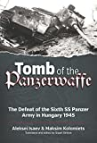 Tomb of the Panzerwaffe: The Defeat of the Sixth SS Panzer Army in Hungary 1945