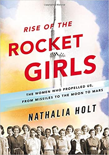 Rise Of The Rocket Girls: The Women Who Propelled Us, From ...