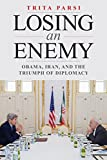 Losing an Enemy: Obama, Iran, and the Triumph of