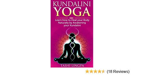 Kundalini yoga how to heal your body naturally by awakening your kundalini yoga how to heal your body naturally by awakening your kundalini kundalini yoga energy healing spiritual healing kindle edition by tashi fandeluxe Choice Image