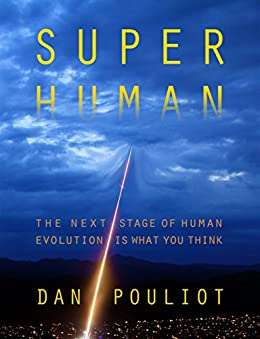 Super Human: The next stage of human evolution is what you think by [Pouliot, Dan]