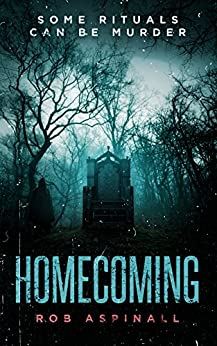 Homecoming: (A dark mystery thriller with a shocking twist) by [Aspinall, Rob]