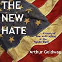 The New Hate: A History of Fear and Loathing on the Populist Right Audiobook by Arthur Goldwag Narrated by Robert Brown