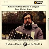 Bandoneon Pure: Dances of Uruguay (Traditional Music of the World 5) - Ren¨¦ Marino Rivero (1993) Audio CD