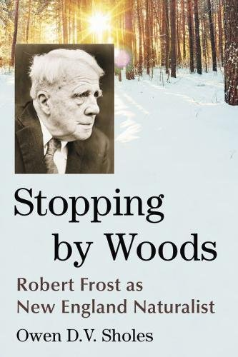 Stopping by Woods: Robert Frost as New England Naturalist