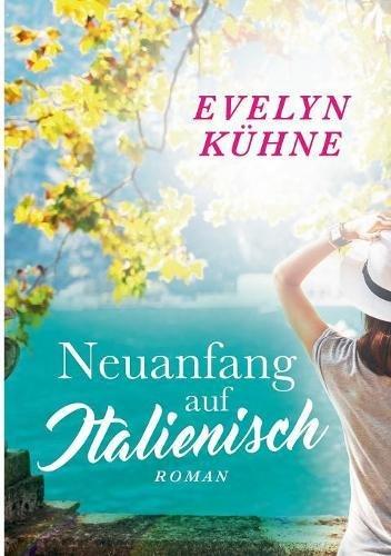 Neuanfang auf Italienisch Taschenbuch – 30. August 2017 Evelyn Kühne Books on Demand 3837068528 Fiction / Romance / General