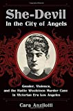 img - for She-Devil in the City of Angels: Gender, Violence, and the Hattie Woolsteen Murder Case in Victorian Era Los Angeles book / textbook / text book