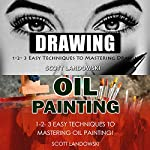 Drawing & Oil Painting: 1-2-3 Easy Techniques to Mastering Drawing! & 1-2-3 Easy Techniques to Mastering Oil Painting! | Scott Landowski