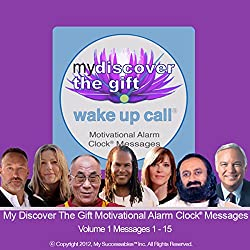 My Discover the Gift Wake UP Call (TM) - Morning Inspirations with The Dalai Lama and Other Thought Leaders - Volume 1