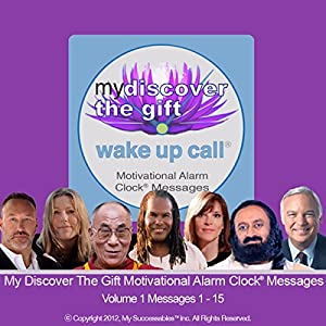 My Discover the Gift Wake UP Call (TM) - Morning Inspirations with The Dalai Lama and Other Thought Leaders - Volume 1 Speech